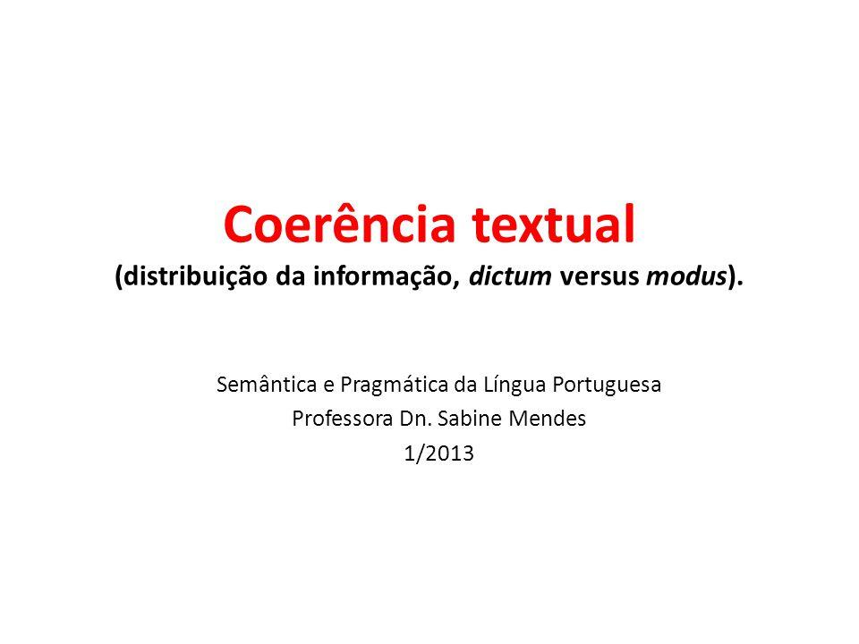 Coerência textual (distribuição da informação, dictum versus modus). Semântica e Pragmática da Língua Portuguesa Professora Dn. Sabine Mendes 1/2013