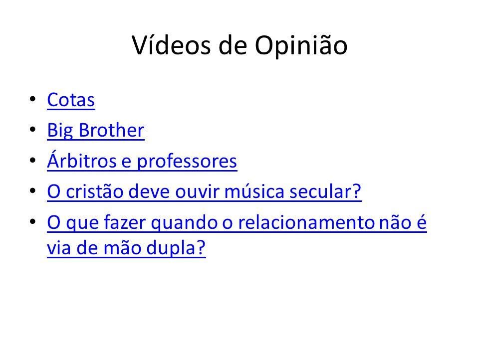 Vídeos de Opinião Cotas Big Brother Árbitros e professores O cristão deve ouvir música secular? O que fazer quando o relacionamento não é via de mão d