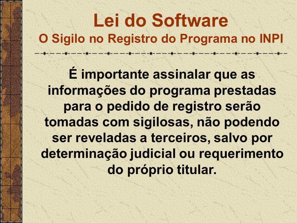 Lei do Software O Sigilo no Registro do Programa no INPI É importante assinalar que as informações do programa prestadas para o pedido de registro ser