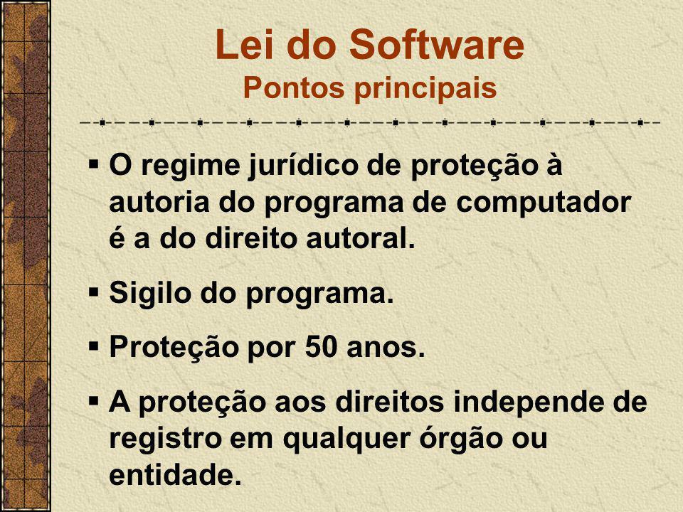 Lei do Software Pontos principais  O regime jurídico de proteção à autoria do programa de computador é a do direito autoral.  Sigilo do programa. 