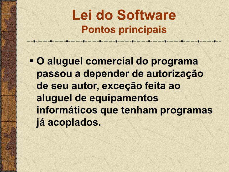 Lei do Software Pontos principais  O aluguel comercial do programa passou a depender de autorização de seu autor, exceção feita ao aluguel de equipam