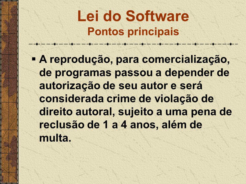 Lei do Software Pontos principais  A reprodução, para comercialização, de programas passou a depender de autorização de seu autor e será considerada