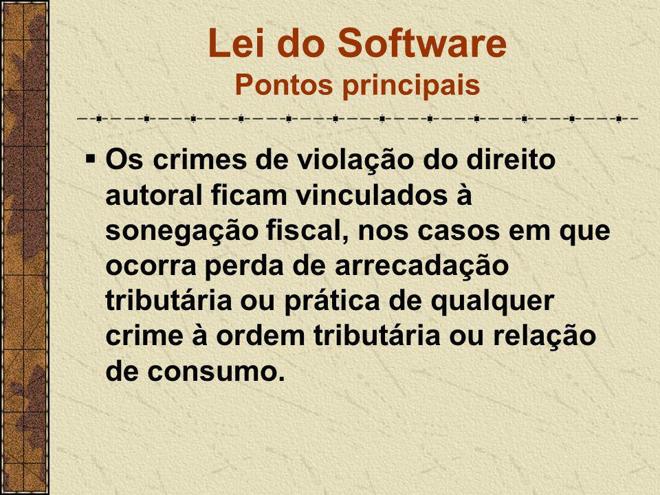 Lei do Software Pontos principais  Os crimes de violação do direito autoral ficam vinculados à sonegação fiscal, nos casos em que ocorra perda de arr