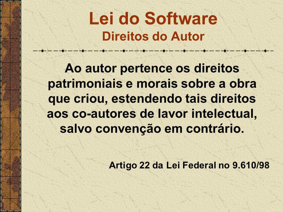 Lei do Software Direitos do Autor Ao autor pertence os direitos patrimoniais e morais sobre a obra que criou, estendendo tais direitos aos co-autores