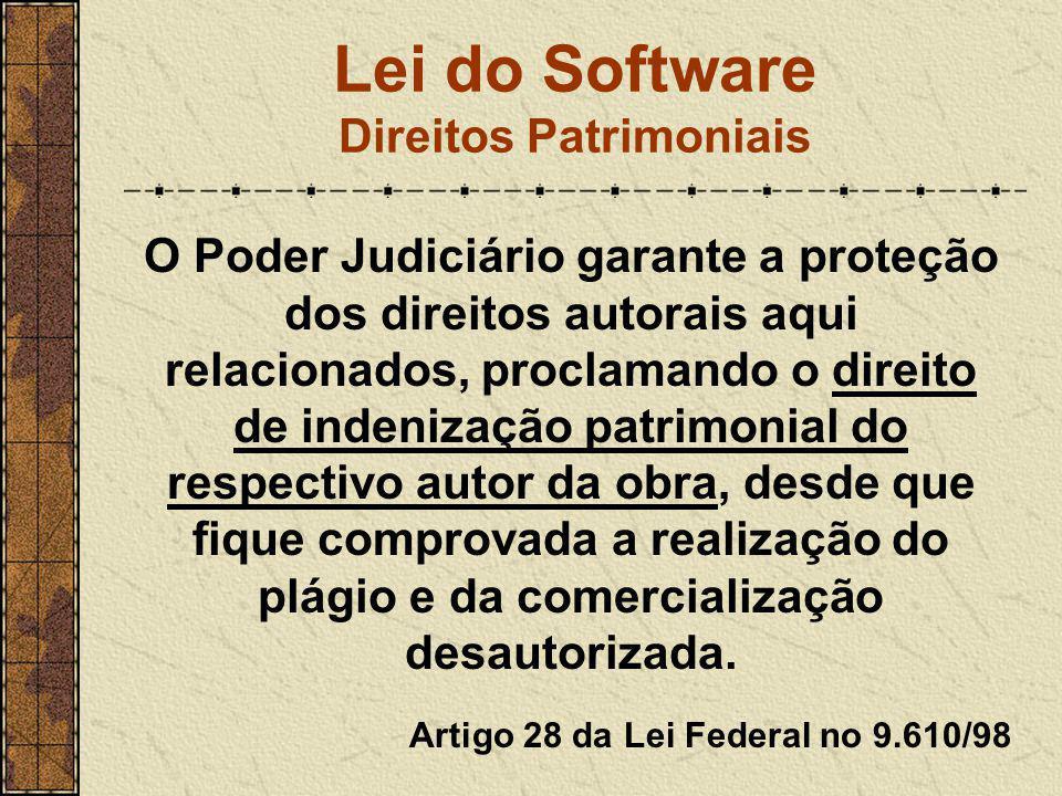 Lei do Software Direitos Patrimoniais O Poder Judiciário garante a proteção dos direitos autorais aqui relacionados, proclamando o direito de indeniza