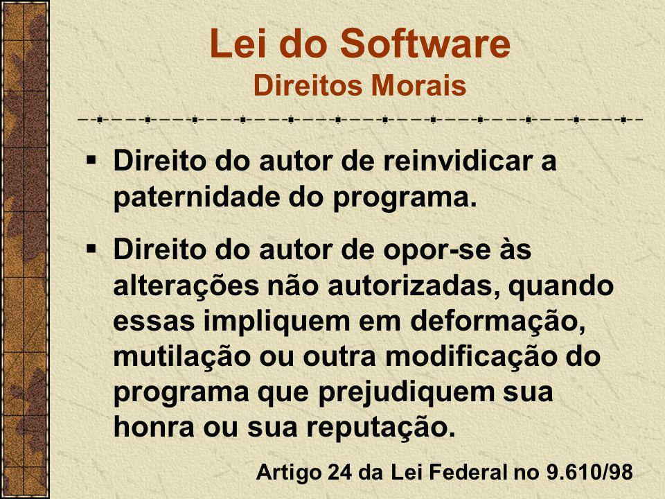 Lei do Software Direitos Morais  Direito do autor de reinvidicar a paternidade do programa.  Direito do autor de opor-se às alterações não autorizad