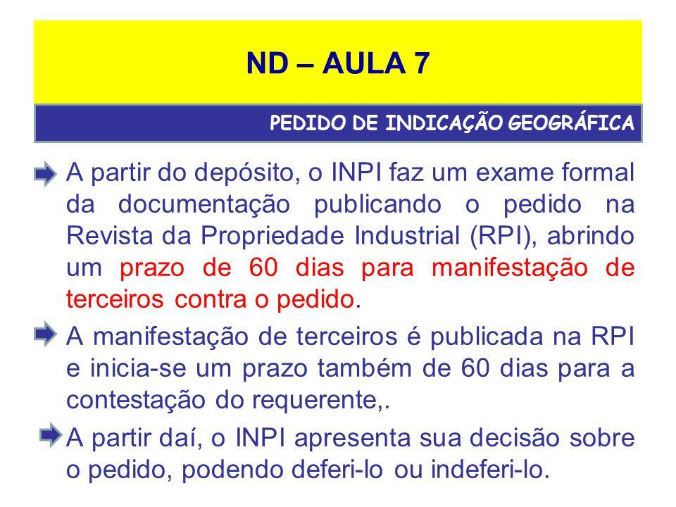 ND – AULA 7 A partir do depósito, o INPI faz um exame formal da documentação publicando o pedido na Revista da Propriedade Industrial (RPI), abrindo um prazo de 60 dias para manifestação de terceiros contra o pedido.