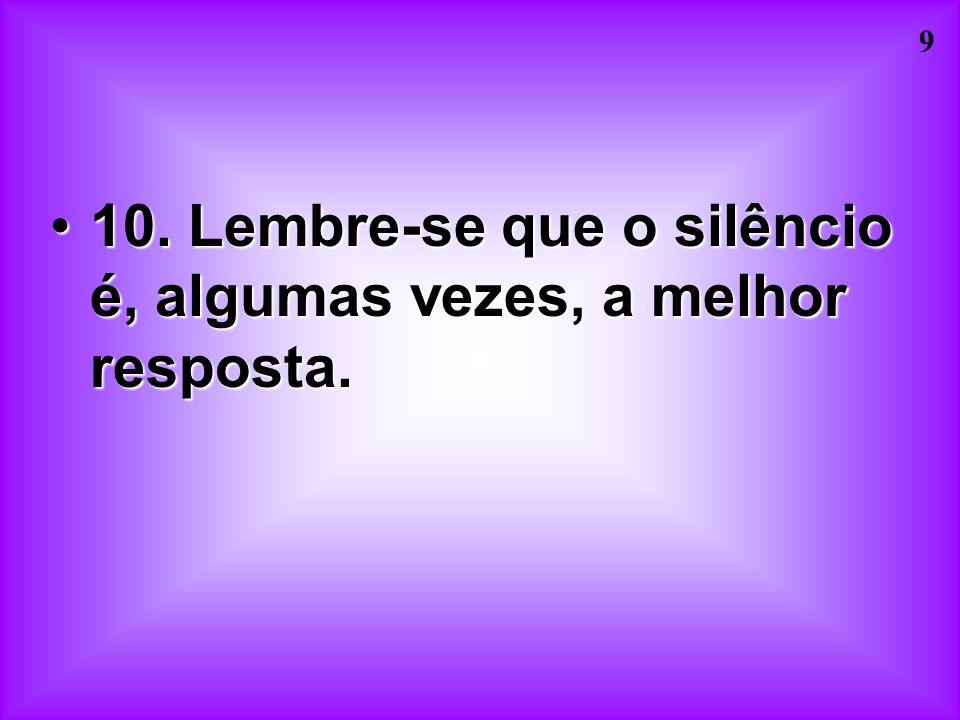 9 10.10. Lembre-se que o silêncio é, algumas vezes, a melhor resposta.