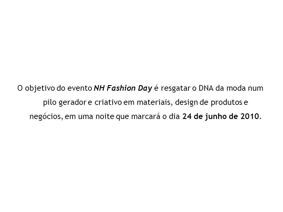 O objetivo do evento NH Fashion Day é resgatar o DNA da moda num pilo gerador e criativo em materiais, design de produtos e negócios, em uma noite que marcará o dia 24 de junho de 2010.