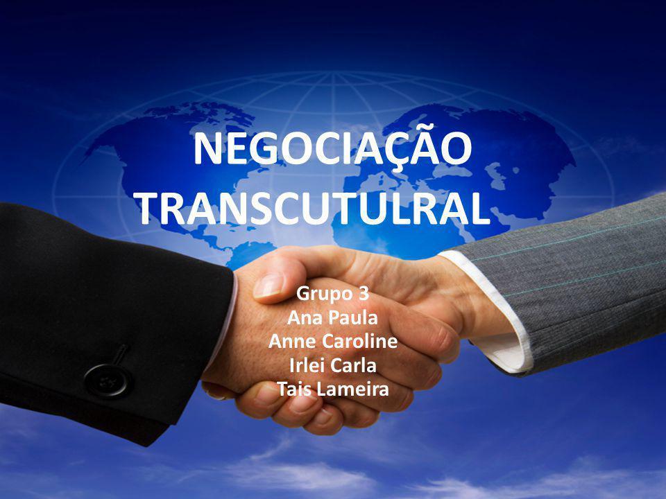 NEGOCIAÇÃO TRANSCUTULRAL Grupo 3 Ana Paula Anne Caroline Irlei Carla Tais Lameira