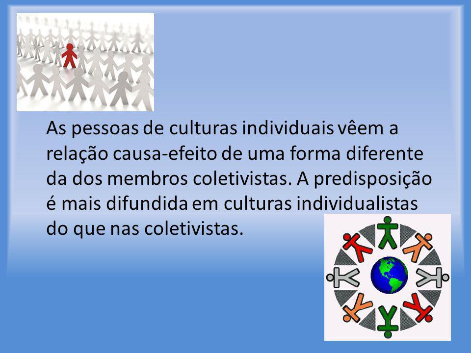 As pessoas de culturas individuais vêem a relação causa-efeito de uma forma diferente da dos membros coletivistas. A predisposição é mais difundida em