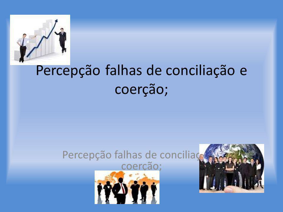 Percepção falhas de conciliação e coerção;