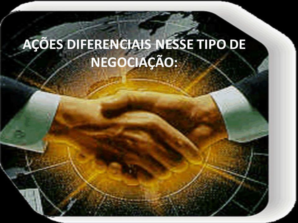 AÇÕES DIFERENCIAIS NESSE TIPO DE NEGOCIAÇÃO: