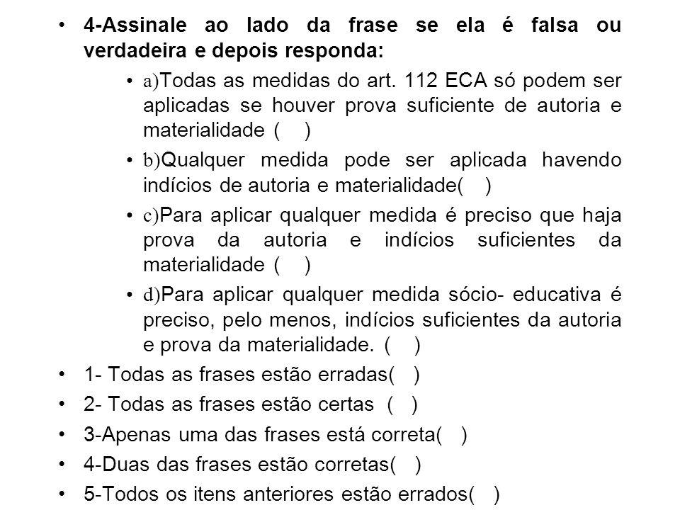 –Art. 112. Verificada a prática de ato infracional, a autoridade competente poderá aplicar ao adolescente as seguintes medidas: –I - advertência; –II