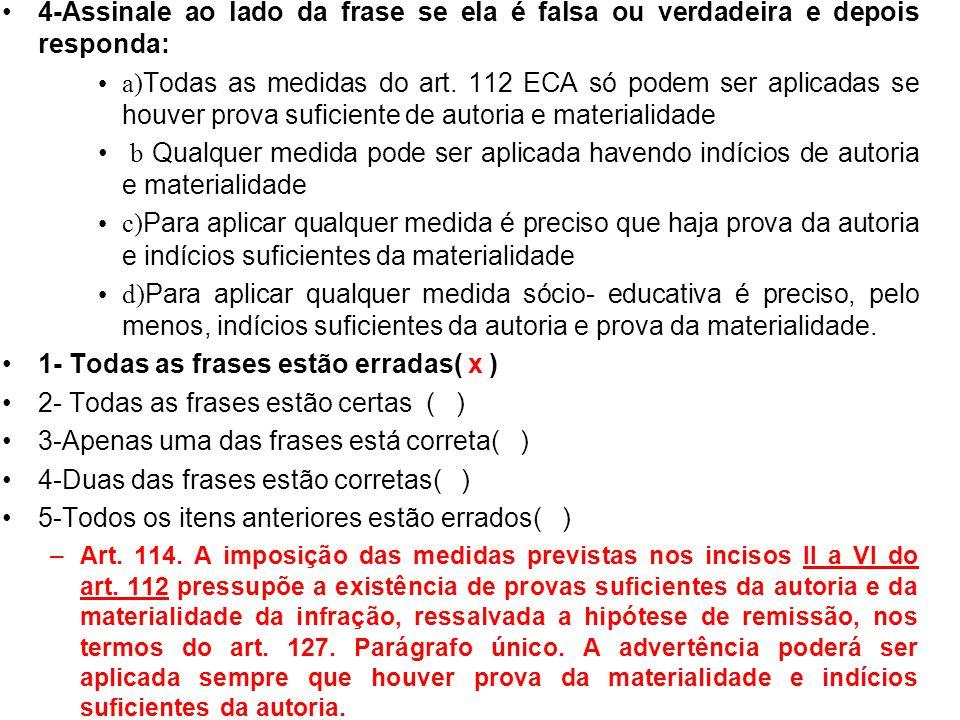 4-Assinale ao lado da frase se ela é falsa ou verdadeira e depois responda: a) Todas as medidas do art. 112 ECA só podem ser aplicadas se houver prova