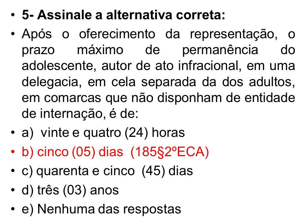 5- Assinale a alternativa correta: Após o oferecimento da representação, o prazo máximo de permanência do adolescente, autor de ato infracional, em um