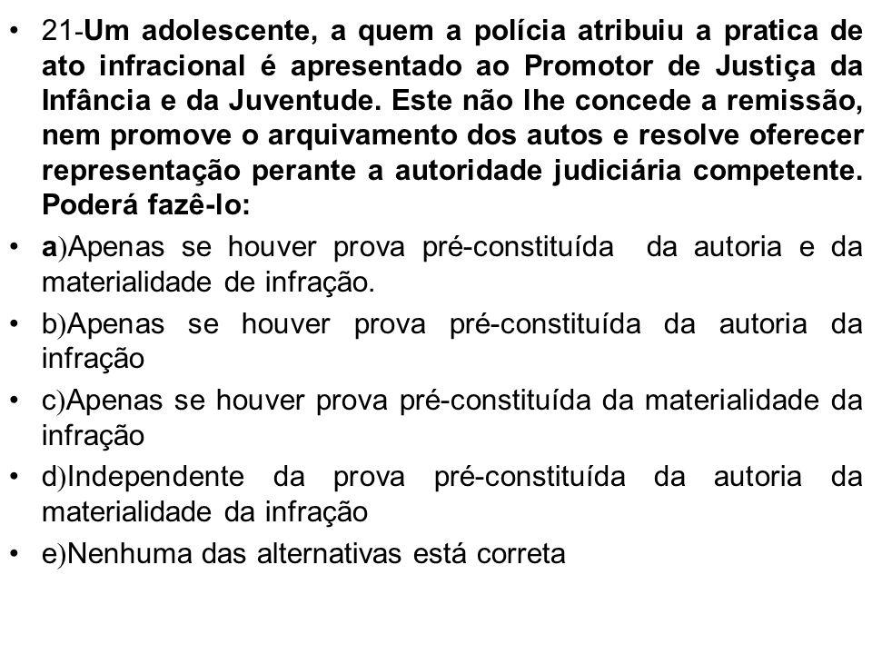 20 - Se a autoridade judiciária não concordar com a remissão concedida pelo Ministério Público, como deverá proceder? A) Devolver o processo ao MP par