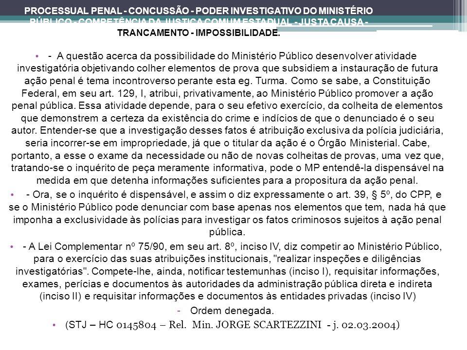 PROCESSUAL PENAL - CONCUSSÃO - PODER INVESTIGATIVO DO MINISTÉRIO PÚBLICO - COMPETÊNCIA DA JUSTIÇA COMUM ESTADUAL - JUSTA CAUSA - TRANCAMENTO - IMPOSSI