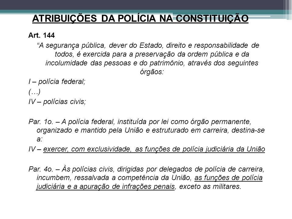 """ATRIBUIÇÕES DA POLÍCIA NA CONSTITUIÇÃO Art. 144 """"A segurança pública, dever do Estado, direito e responsabilidade de todos, é exercida para a preserva"""