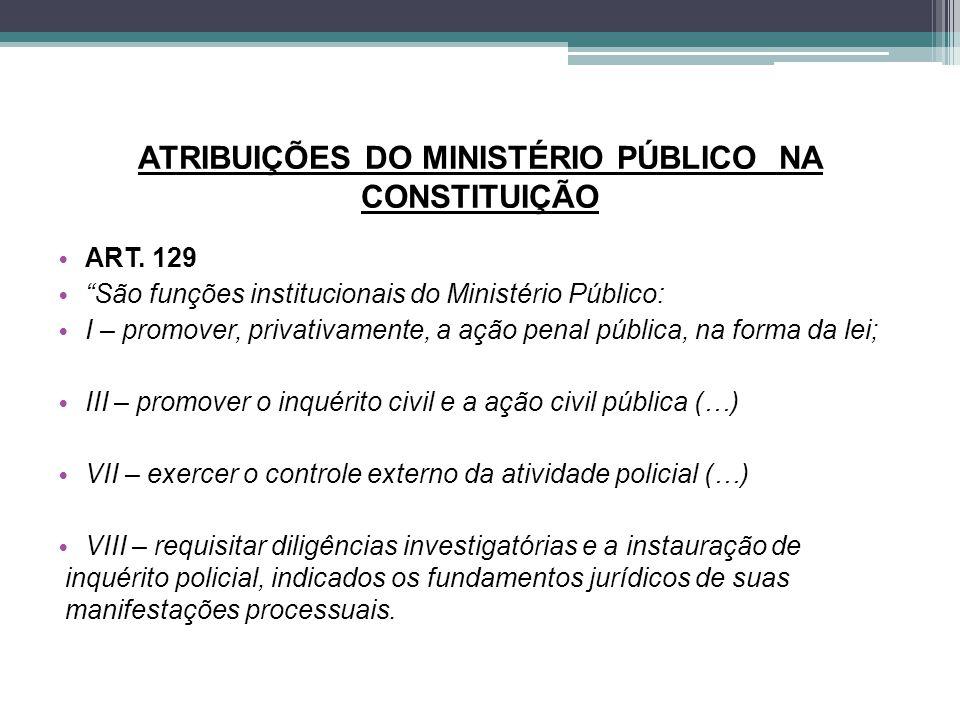 """ATRIBUIÇÕES DO MINISTÉRIO PÚBLICO NA CONSTITUIÇÃO ART. 129 """"São funções institucionais do Ministério Público: I – promover, privativamente, a ação pen"""