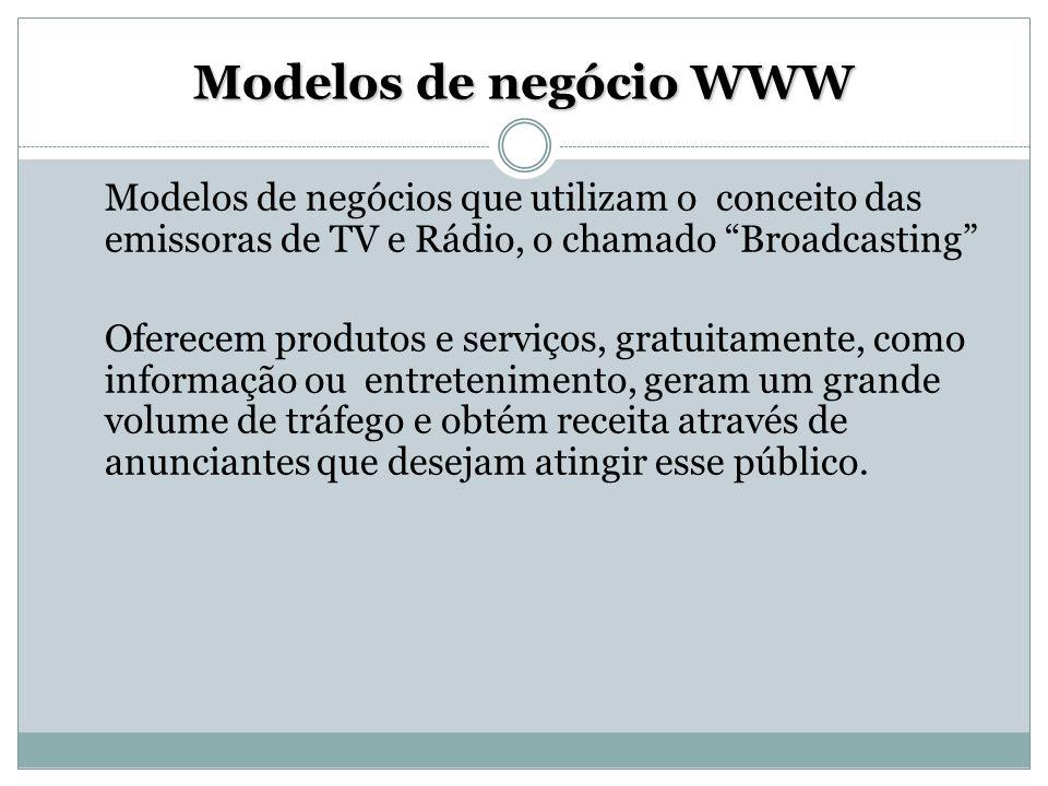"""Modelos de negócio WWW Modelos de negócios que utilizam o conceito das emissoras de TV e Rádio, o chamado """"Broadcasting"""" Oferecem produtos e serviços,"""