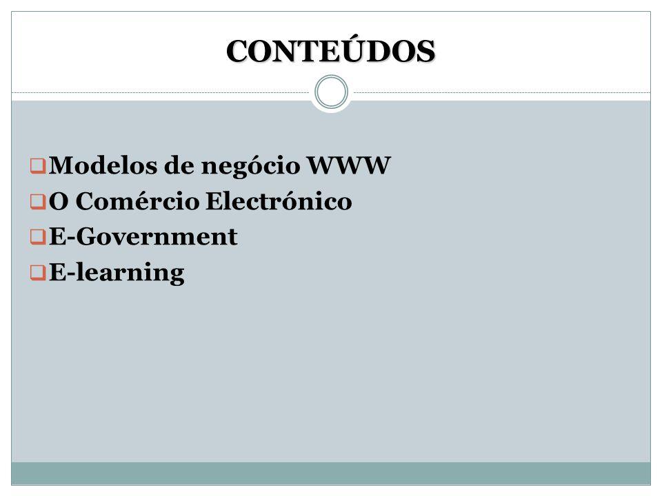 CONTEÚDOS  Modelos de negócio WWW  O Comércio Electrónico  E-Government  E-learning