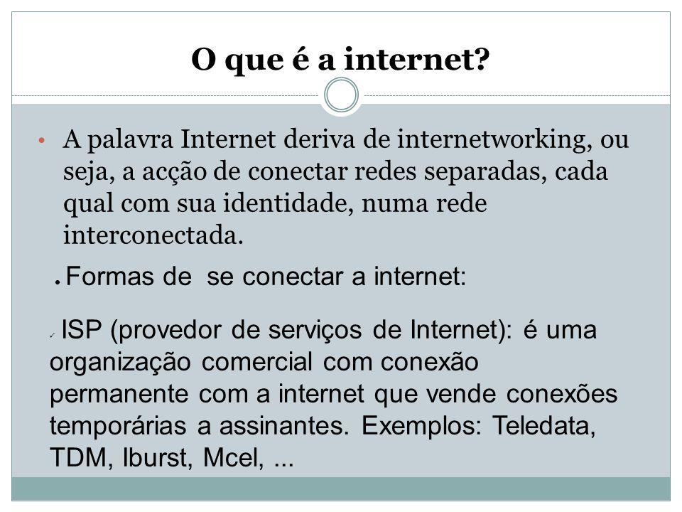 O que é a internet? A palavra Internet deriva de internetworking, ou seja, a acção de conectar redes separadas, cada qual com sua identidade, numa red