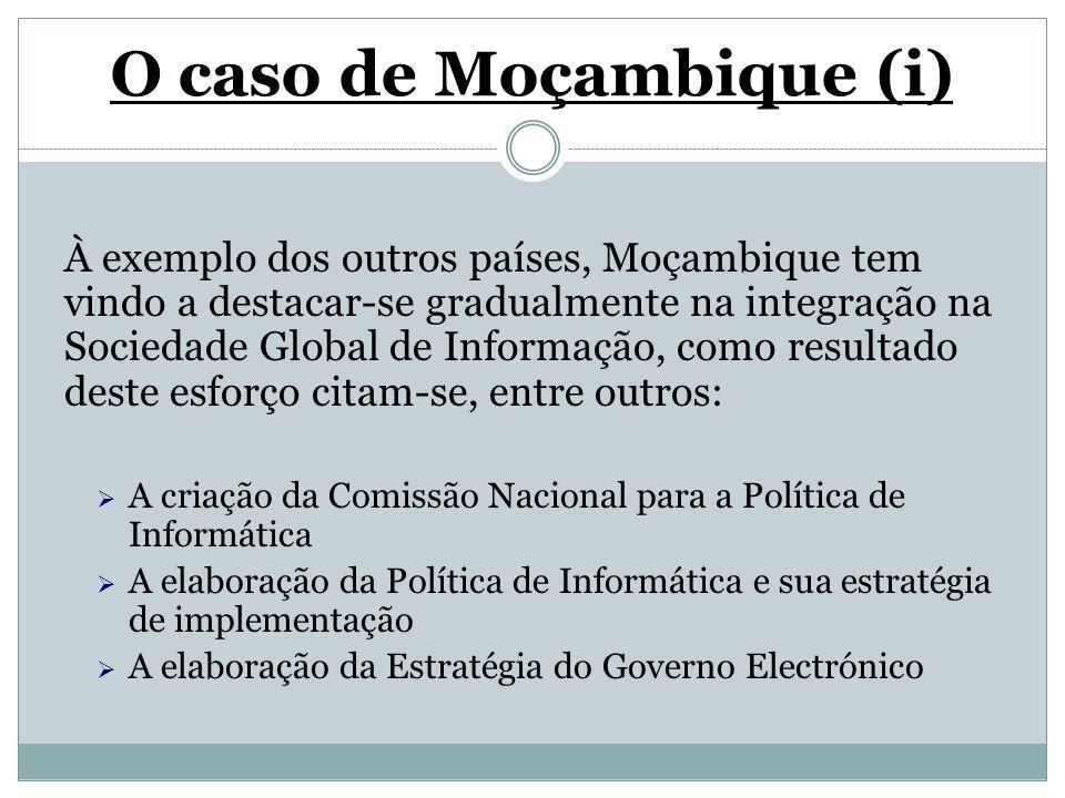 O caso de Moçambique (i) À exemplo dos outros países, Moçambique tem vindo a destacar-se gradualmente na integração na Sociedade Global de Informação,