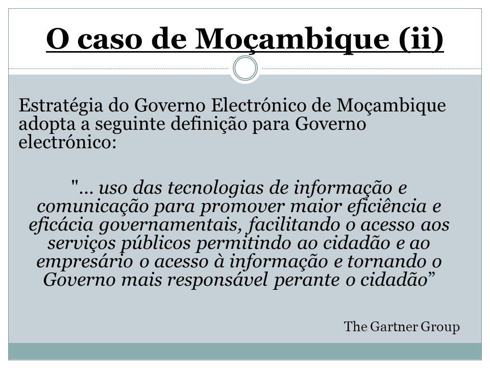 O caso de Moçambique (ii) Estratégia do Governo Electrónico de Moçambique adopta a seguinte definição para Governo electrónico:
