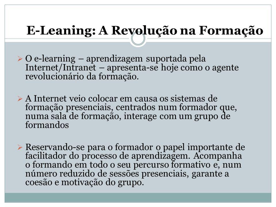 E-Leaning: A Revolução na Formação  O e-learning – aprendizagem suportada pela Internet/Intranet – apresenta-se hoje como o agente revolucionário da