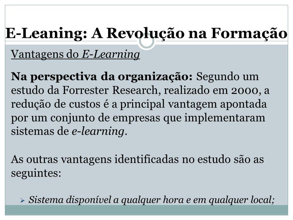 E-Leaning: A Revolução na Formação Vantagens do E-Learning Na perspectiva da organização: Segundo um estudo da Forrester Research, realizado em 2000,