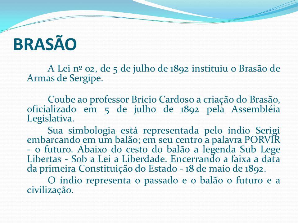 Sobre Sergipe BRASÃO A Lei nº 02, de 5 de julho de 1892 instituiu o Brasão de Armas de Sergipe. Coube ao professor Brício Cardoso a criação do Brasão,