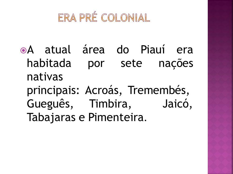  A atual área do Piauí era habitada por sete nações nativas principais: Acroás, Tremembés, Gueguês, Timbira, Jaicó, Tabajaras e Pimenteira.