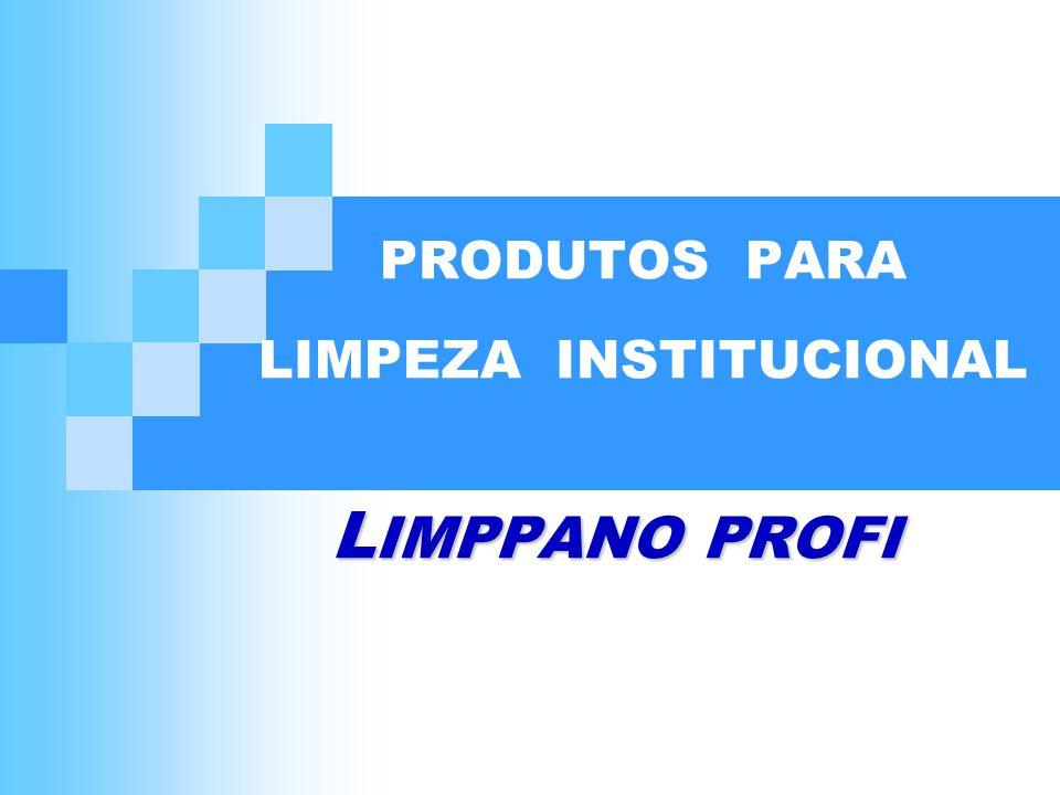 L IMPPANO PROFI PRODUTOS PARA LIMPEZA INSTITUCIONAL L IMPPANO PROFI