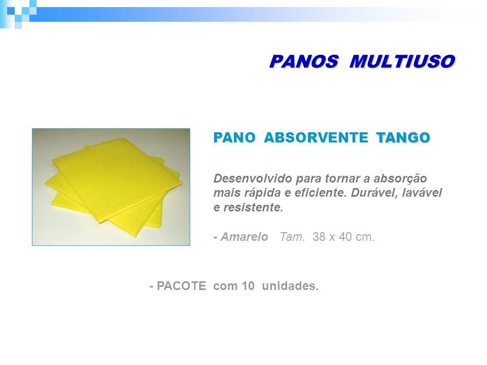 PANOS MULTIUSO TANGO PANO ABSORVENTE TANGO Desenvolvido para tornar a absorção mais rápida e eficiente.