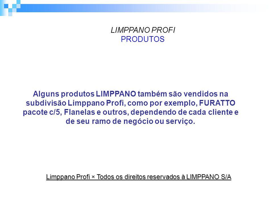 LIMPPANO PROFI PRODUTOS Alguns produtos LIMPPANO também são vendidos na subdivisão Limppano Profi, como por exemplo, FURATTO pacote c/5, Flanelas e outros, dependendo de cada cliente e de seu ramo de negócio ou serviço.