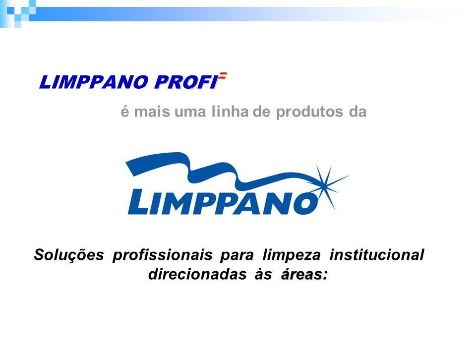 PROFI = LIMPPANO PROFI = é mais uma linha de produtos da áreas: Soluções profissionais para limpeza institucional direcionadas às áreas: