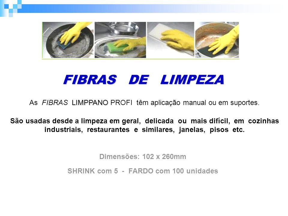 FIBRAS DE LIMPEZA Dimensões: 102 x 260mm SHRINK com 5 - FARDO com 100 unidades LIMPPANO As FIBRAS LIMPPANO PROFI têm aplicação manual ou em suportes.