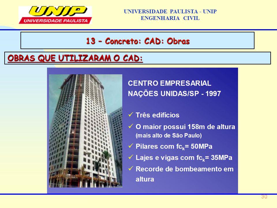30 UNIVERSIDADE PAULISTA - UNIP ENGENHARIA CIVIL OBRAS QUE UTILIZARAM O CAD: 13 – Concreto: CAD: Obras