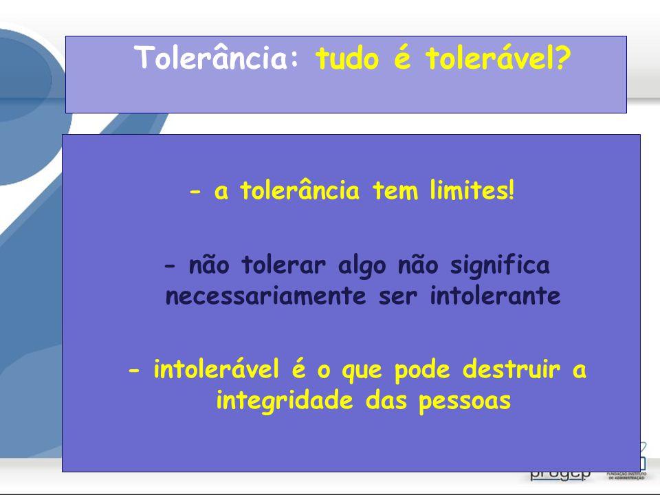 Tolerância: atributo da autoridade Ninguém pode ser caracterizado como tolerante senão quando no exercício de uma autoridade tolerância conhecimento das diferenças reconhecimento dos direitos respeito, igualdade