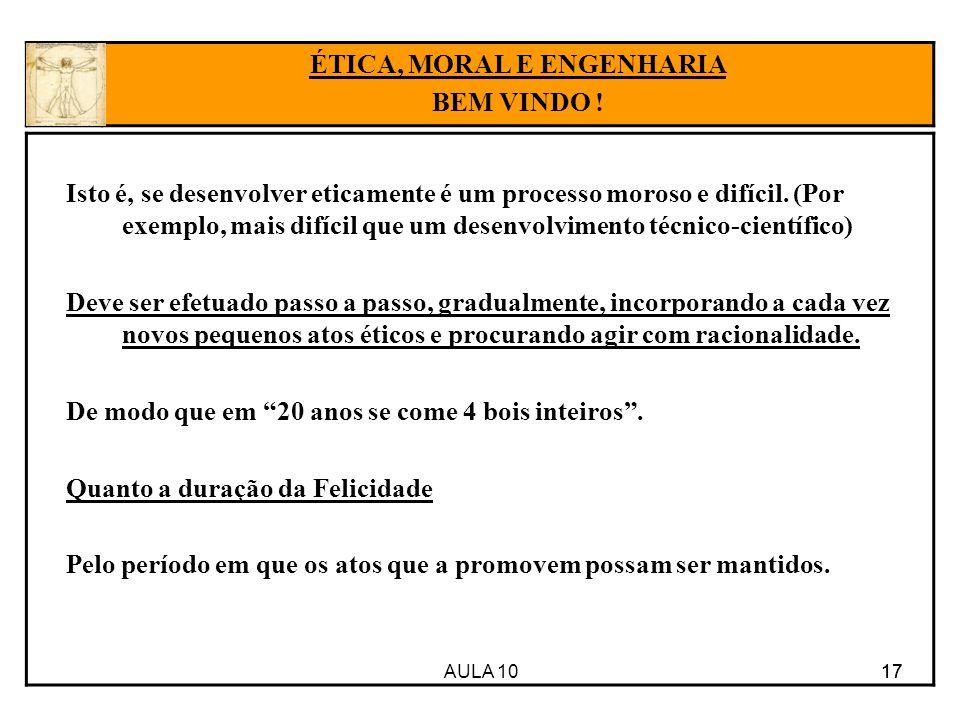 AULA 10 17 Isto é, se desenvolver eticamente é um processo moroso e difícil.