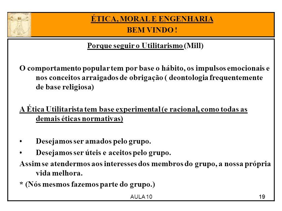 AULA 10 19 Porque seguir o Utilitarismo (Mill) O comportamento popular tem por base o hábito, os impulsos emocionais e nos conceitos arraigados de obr
