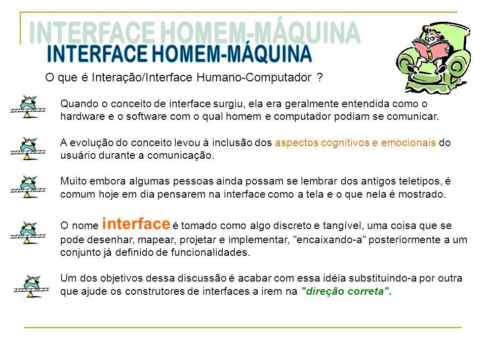 O que é Interação/Interface Humano-Computador ? Quando o conceito de interface surgiu, ela era geralmente entendida como o hardware e o software com o