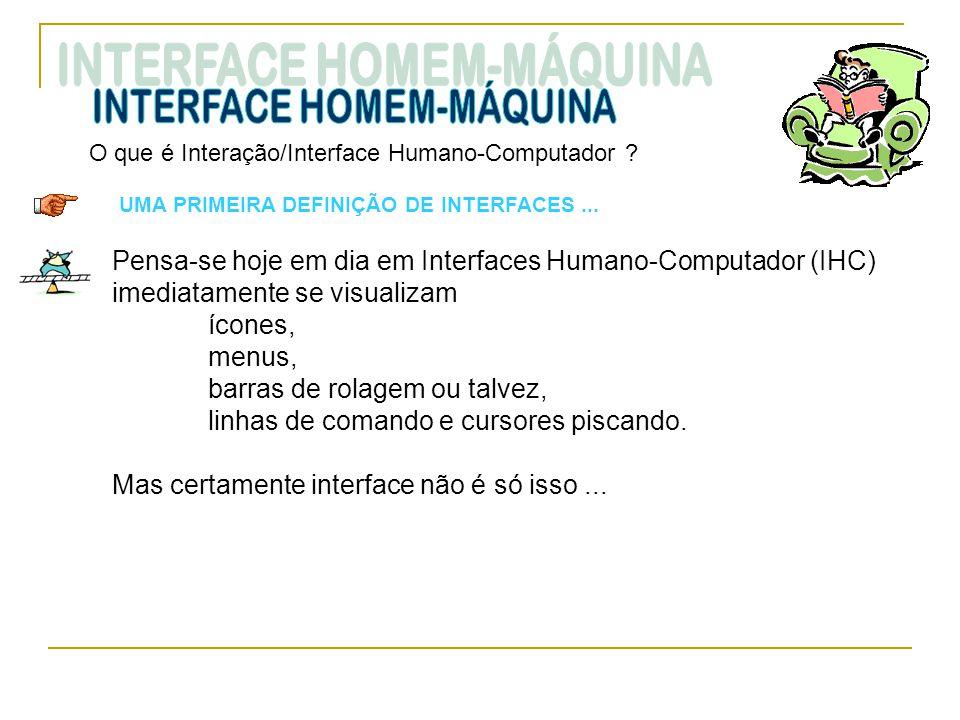O que é Interação/Interface Humano-Computador ? UMA PRIMEIRA DEFINIÇÃO DE INTERFACES... Pensa-se hoje em dia em Interfaces Humano-Computador (IHC) ime