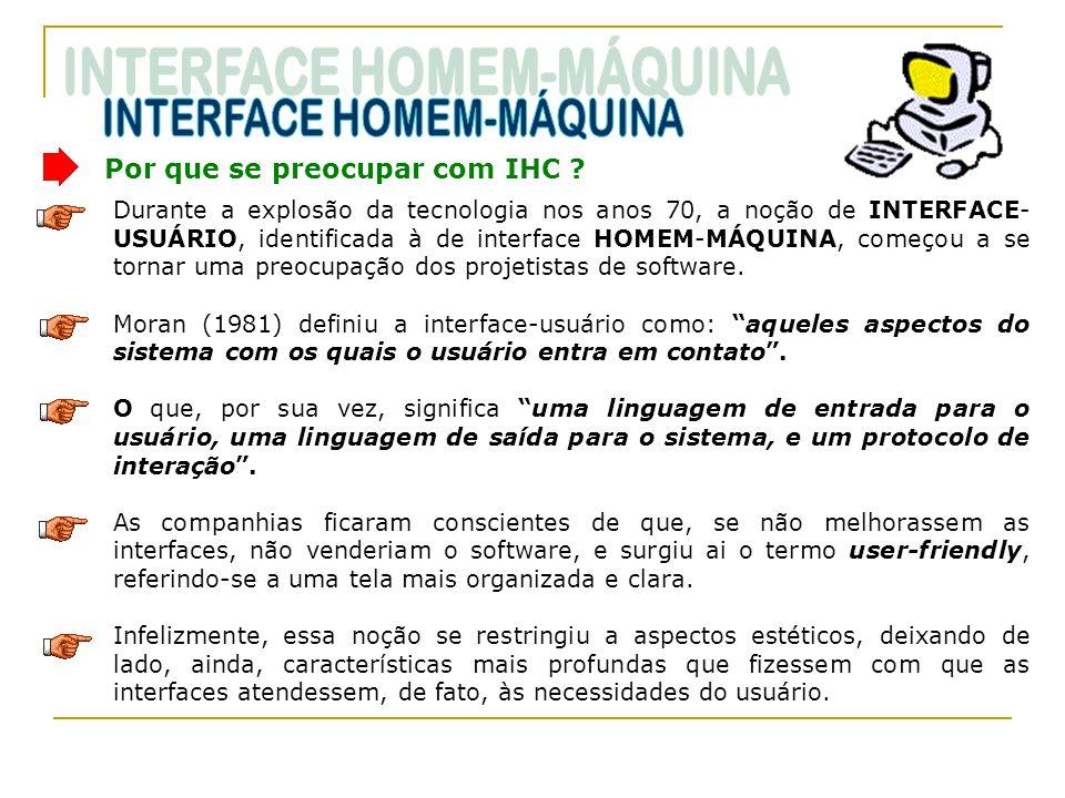 Durante a explosão da tecnologia nos anos 70, a noção de INTERFACE- USUÁRIO, identificada à de interface HOMEM-MÁQUINA, começou a se tornar uma preocu