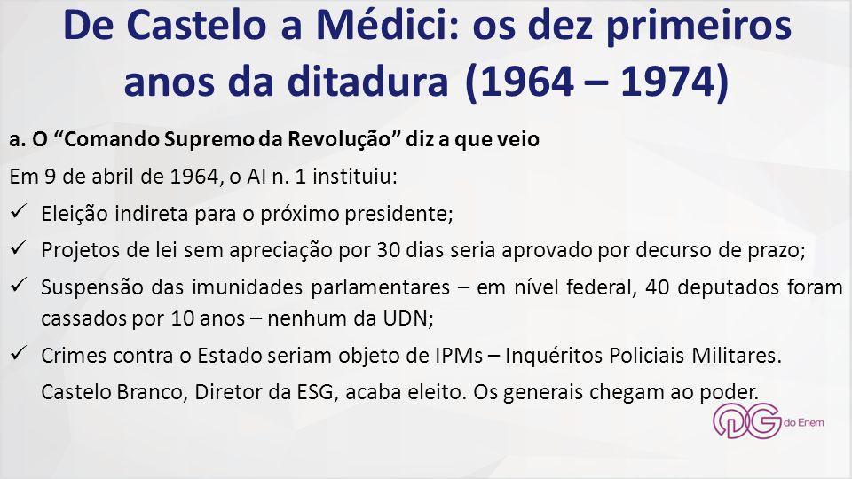 """De Castelo a Médici: os dez primeiros anos da ditadura (1964 – 1974) a. O """"Comando Supremo da Revolução"""" diz a que veio Em 9 de abril de 1964, o AI n."""