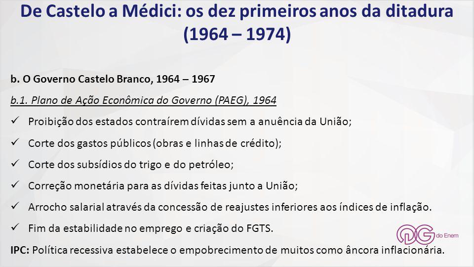 De Castelo a Médici: os dez primeiros anos da ditadura (1964 – 1974) b. O Governo Castelo Branco, 1964 – 1967 b.1. Plano de Ação Econômica do Governo