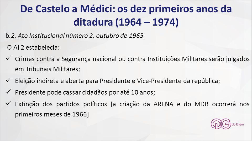 De Castelo a Médici: os dez primeiros anos da ditadura (1964 – 1974) b.2. Ato Institucional número 2, outubro de 1965 O AI 2 estabelecia: Crimes contr