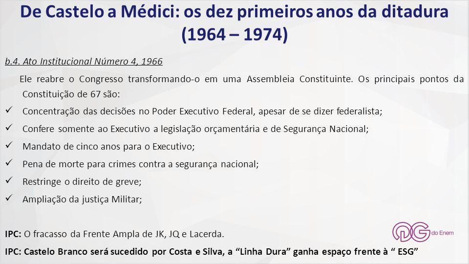 De Castelo a Médici: os dez primeiros anos da ditadura (1964 – 1974) b.4. Ato Institucional Número 4, 1966 Ele reabre o Congresso transformando-o em u