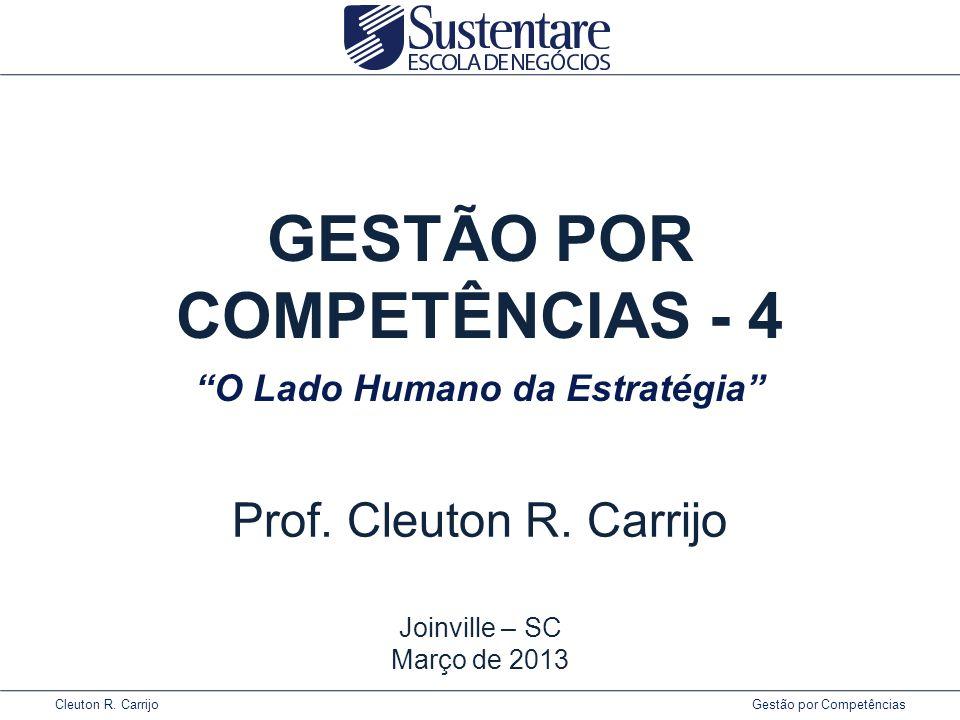 """Cleuton R. Carrijo Gestão por Competências GESTÃO POR COMPETÊNCIAS - 4 Prof. Cleuton R. Carrijo Joinville – SC Março de 2013 """"O Lado Humano da Estraté"""